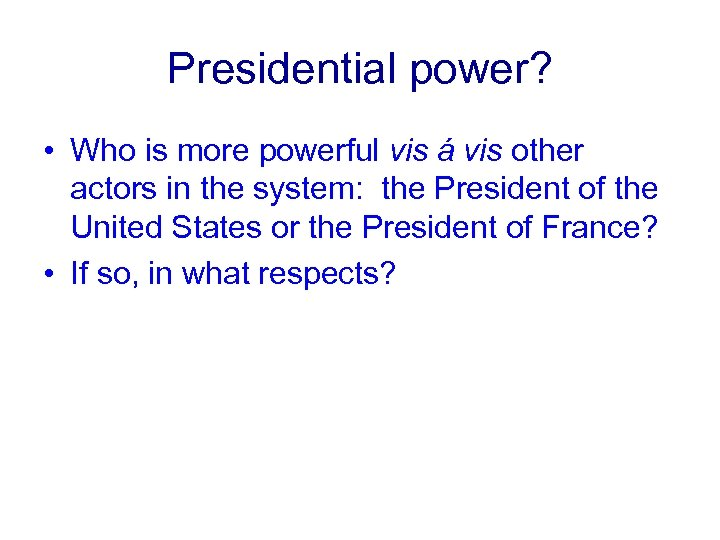 Presidential power? • Who is more powerful vis á vis other actors in the