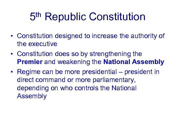5 th Republic Constitution • Constitution designed to increase the authority of the executive