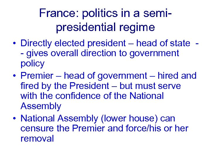 France: politics in a semipresidential regime • Directly elected president – head of state
