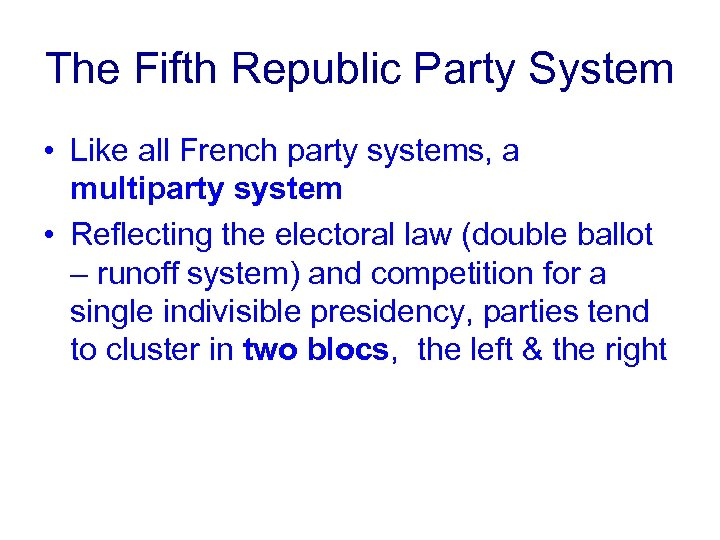 The Fifth Republic Party System • Like all French party systems, a multiparty system