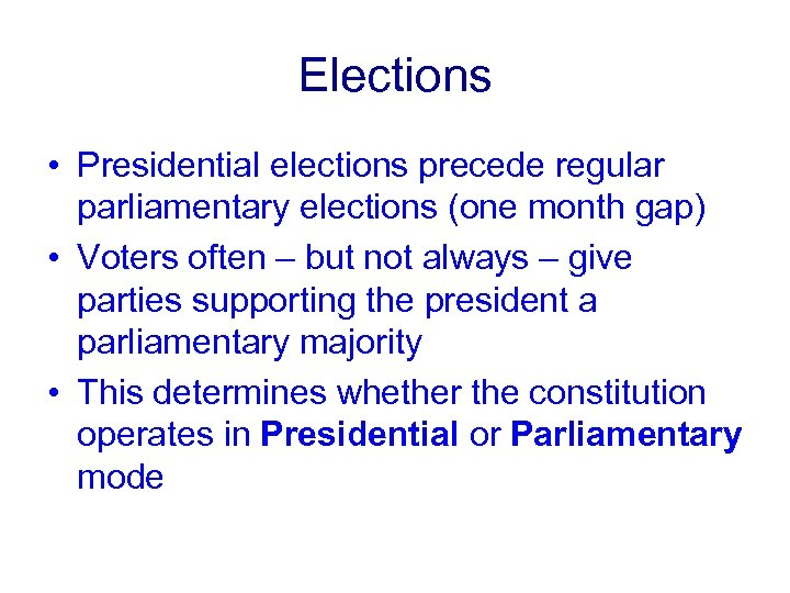 Elections • Presidential elections precede regular parliamentary elections (one month gap) • Voters often
