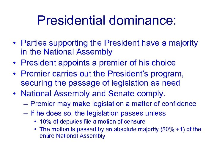 Presidential dominance: • Parties supporting the President have a majority in the National Assembly