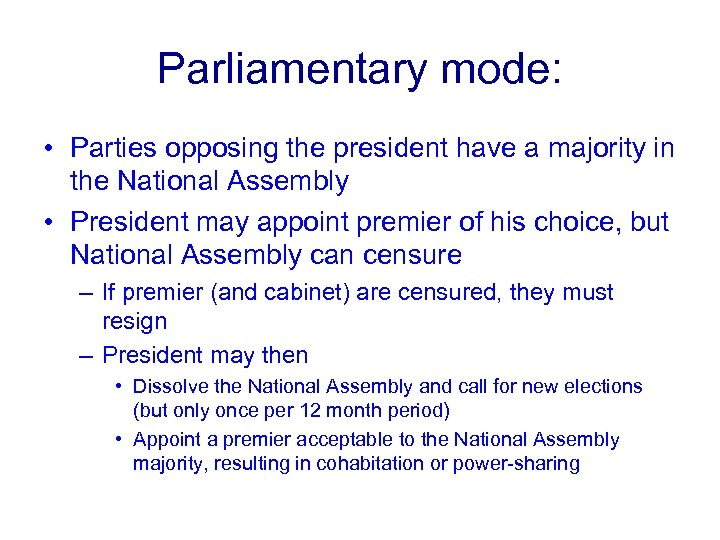 Parliamentary mode: • Parties opposing the president have a majority in the National Assembly
