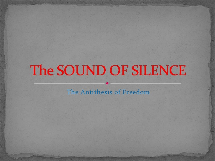 The SOUND OF SILENCE The Antithesis of Freedom