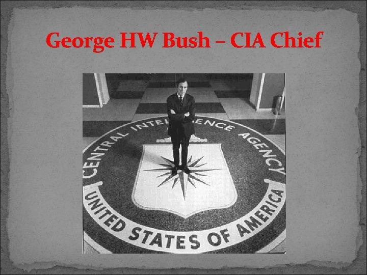 George HW Bush – CIA Chief