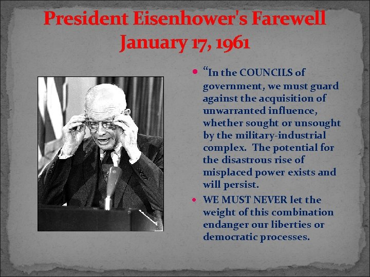 """President Eisenhower's Farewell January 17, 1961 """"In the COUNCILS of government, we must guard"""