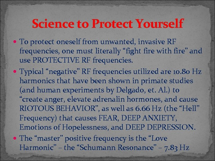 Science to Protect Yourself To protect oneself from unwanted, invasive RF frequencies, one must