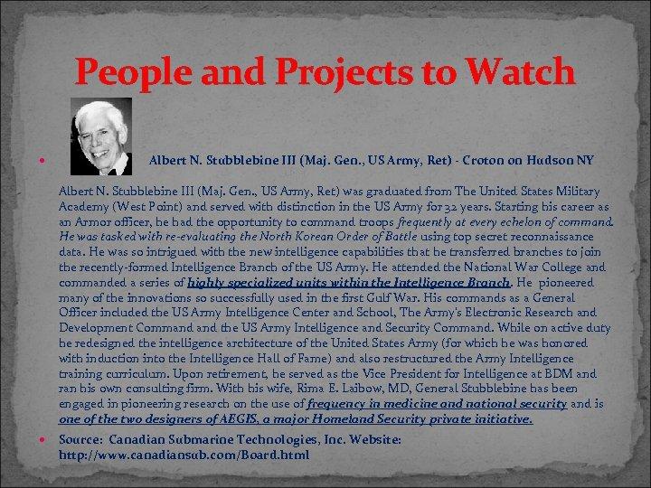 People and Projects to Watch Albert N. Stubblebine III (Maj. Gen. , US Army,