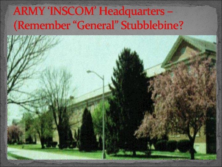 "ARMY 'INSCOM' Headquarters – (Remember ""General"" Stubblebine?"