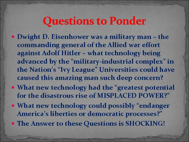 Questions to Ponder Dwight D. Eisenhower was a military man – the commanding general