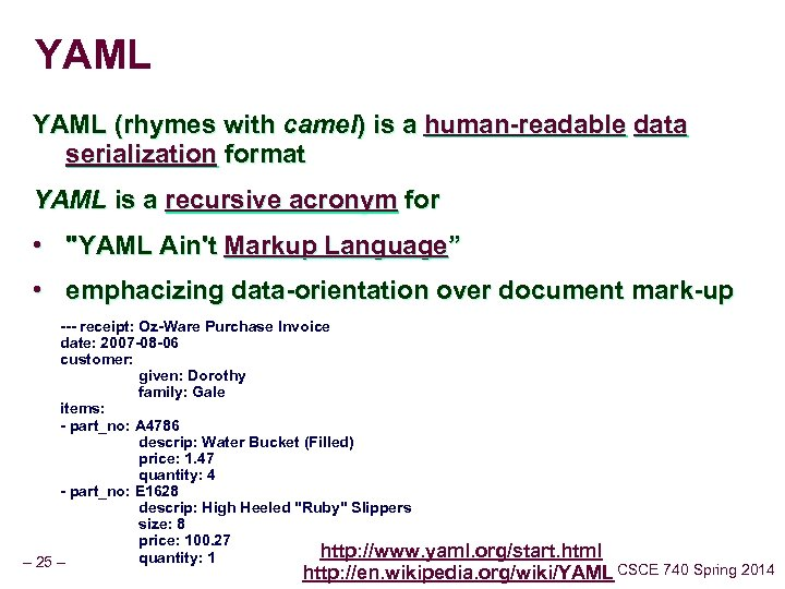 YAML (rhymes with camel) is a human-readable data serialization format YAML is a recursive