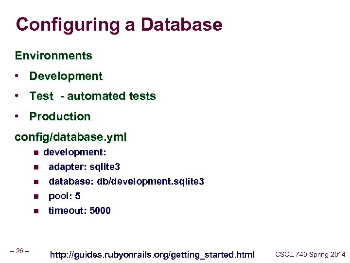 Configuring a Database Environments • Development • Test - automated tests • Production config/database.