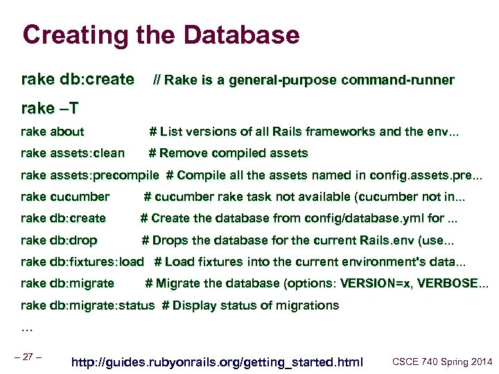 Creating the Database rake db: create // Rake is a general-purpose command-runner rake –T