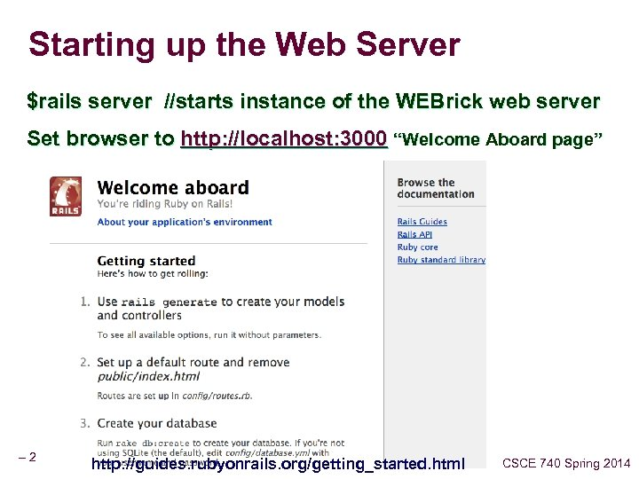 Starting up the Web Server $rails server //starts instance of the WEBrick web server