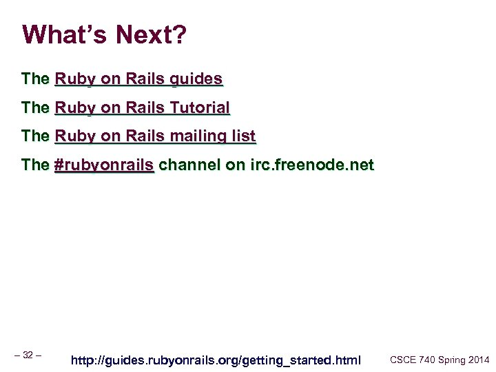 What's Next? The Ruby on Rails guides The Ruby on Rails Tutorial The Ruby