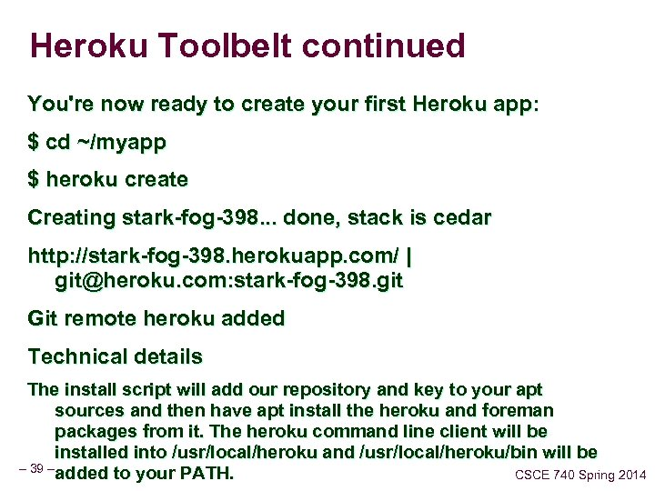 Heroku Toolbelt continued You're now ready to create your first Heroku app: $ cd