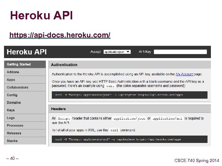 Heroku API https: //api-docs. heroku. com/ – 40 – CSCE 740 Spring 2014