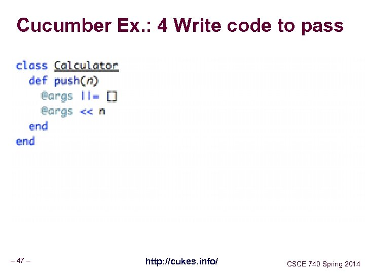 Cucumber Ex. : 4 Write code to pass – 47 – http: //cukes. info/