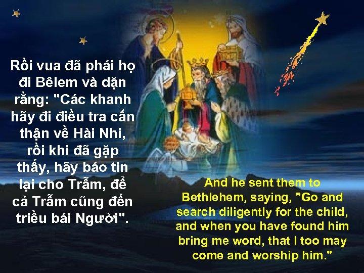 Rồi vua đã phái họ đi Bêlem và dặn rằng: