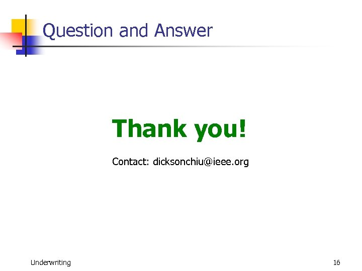 Question and Answer Thank you! Contact: dicksonchiu@ieee. org Underwriting 16