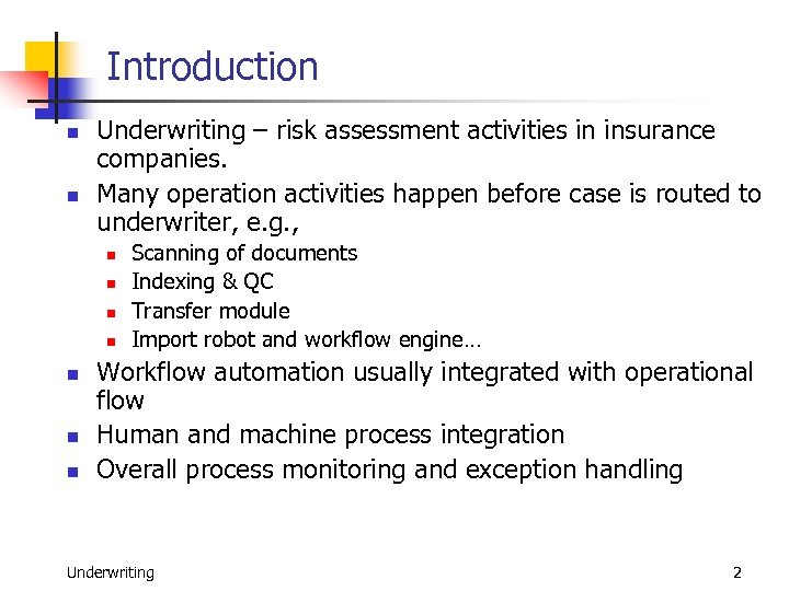 Introduction n n Underwriting – risk assessment activities in insurance companies. Many operation activities