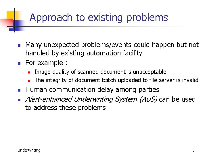 Approach to existing problems n n Many unexpected problems/events could happen but not handled