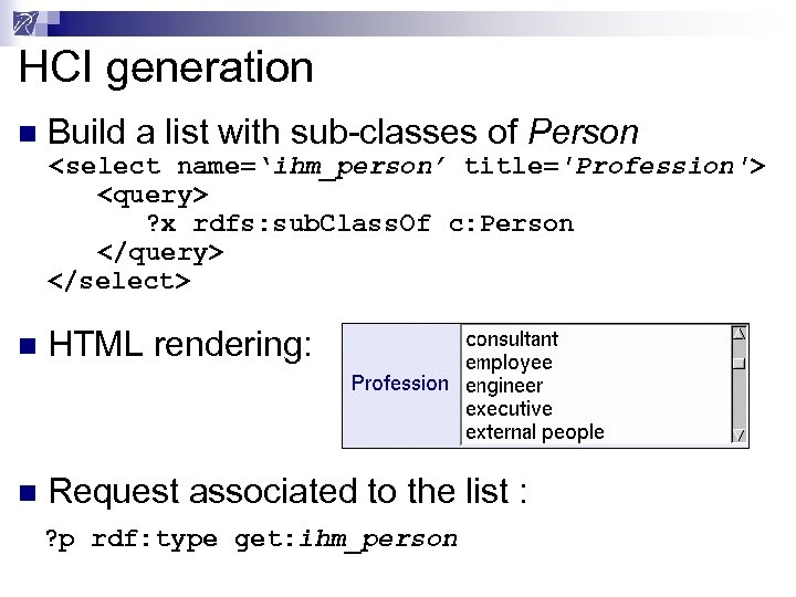 HCI generation n Build a list with sub-classes of Person <select name='ihm_person' title='Profession'> <query>