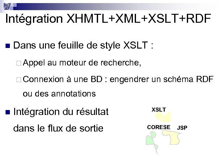 Intégration XHMTL+XML+XSLT+RDF n Dans une feuille de style XSLT : ¨ Appel au moteur