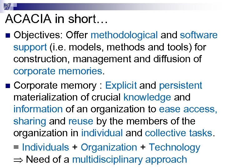ACACIA in short… Objectives: Offer methodological and software support (i. e. models, methods and