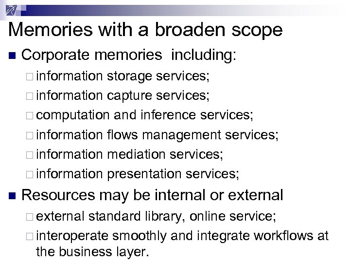 Memories with a broaden scope n Corporate memories including: ¨ information storage services; ¨