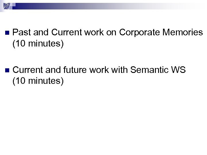 n Past and Current work on Corporate Memories (10 minutes) n Current and future