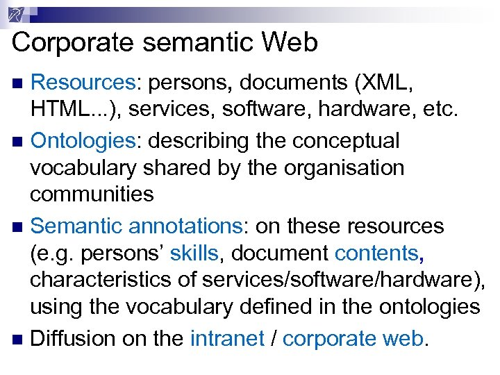 Corporate semantic Web Resources: persons, documents (XML, HTML. . . ), services, software, hardware,