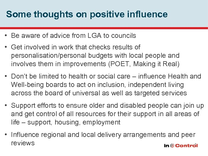 Some thoughts on positive influence • Be aware of advice from LGA to councils