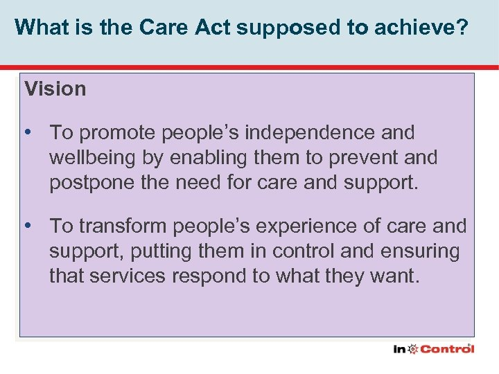 What is the Care Act supposed to achieve? Vision • To promote people's independence