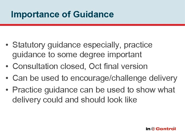 Importance of Guidance • Statutory guidance especially, practice guidance to some degree important •