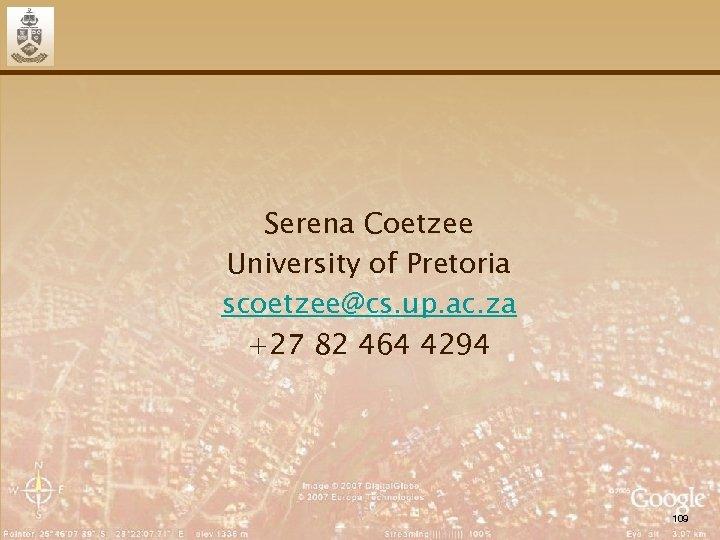 Serena Coetzee University of Pretoria scoetzee@cs. up. ac. za +27 82 464 4294 109