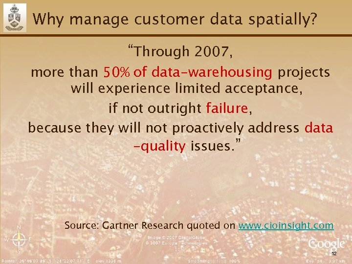 "Why manage customer data spatially? ""Through 2007, more than 50% of data-warehousing projects will"