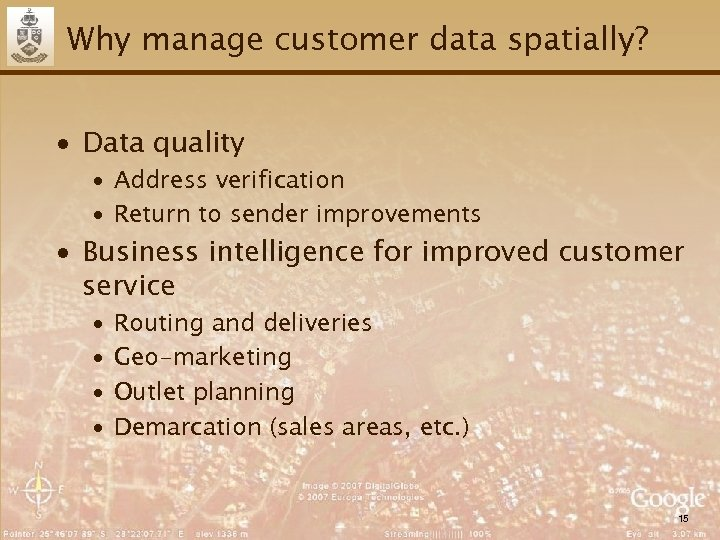 Why manage customer data spatially? ∙ Data quality ∙ Address verification ∙ Return to