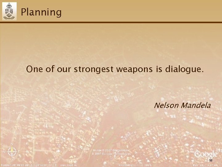 Planning One of our strongest weapons is dialogue. Nelson Mandela 18