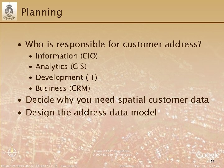 Planning ∙ Who is responsible for customer address? ∙ ∙ Information (CIO) Analytics (GIS)