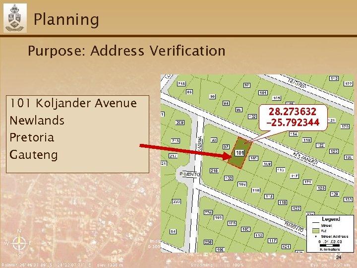 Planning Purpose: Address Verification 101 Koljander Avenue Newlands Pretoria Gauteng 28. 273632 -25. 792344