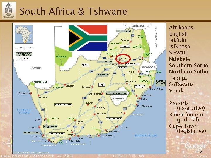 South Africa & Tshwane Afrikaans, English Isi. Zulu Isi. Xhosa Si. Swati Ndebele Southern
