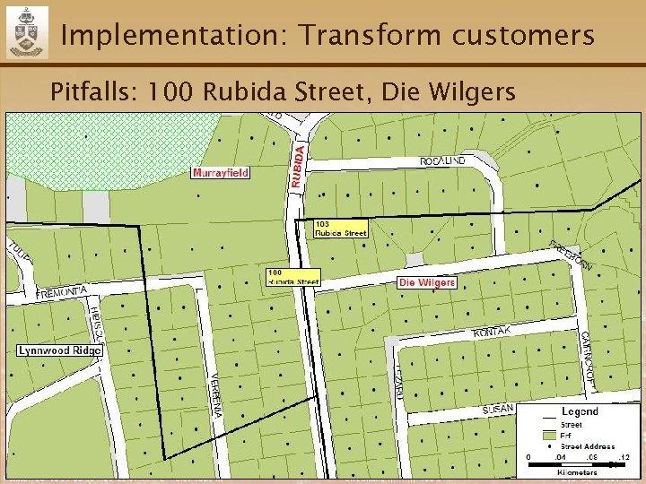 Implementation: Transform customers Pitfalls: 100 Rubida Street, Die Wilgers 54