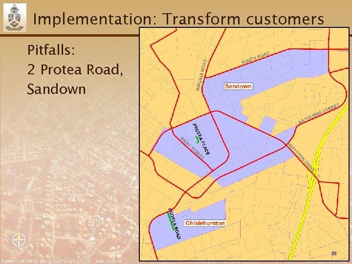Implementation: Transform customers Pitfalls: 2 Protea Road, Sandown 55