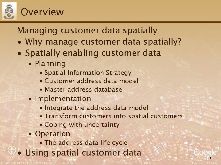 Overview Managing customer data spatially ∙ Why manage customer data spatially? ∙ Spatially enabling