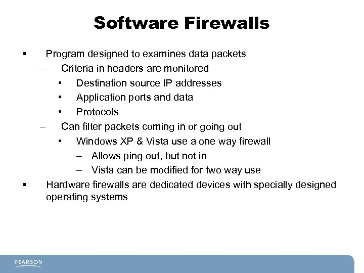 Software Firewalls § § Program designed to examines data packets – Criteria in headers