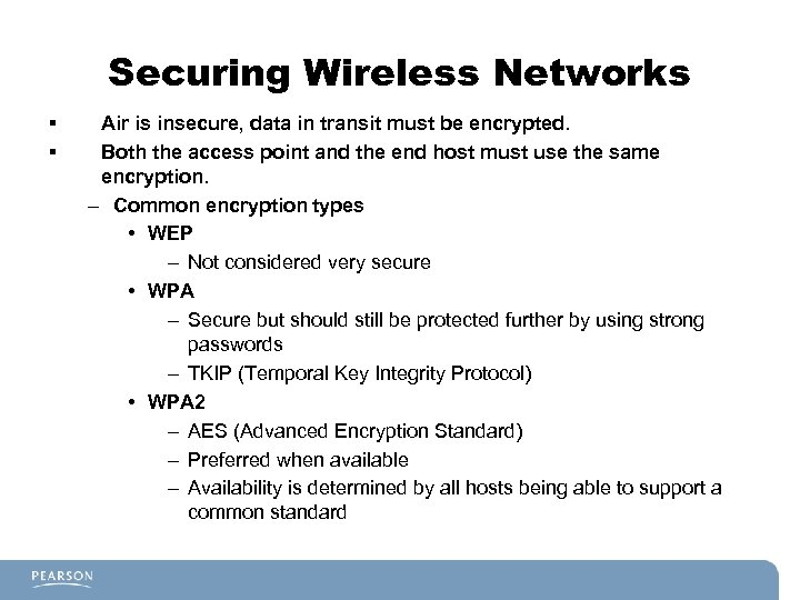 Securing Wireless Networks § § Air is insecure, data in transit must be encrypted.