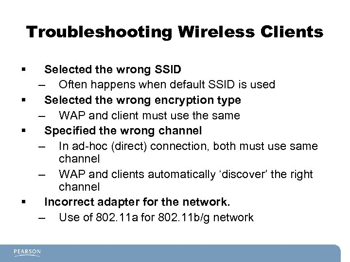 Troubleshooting Wireless Clients § § Selected the wrong SSID – Often happens when default