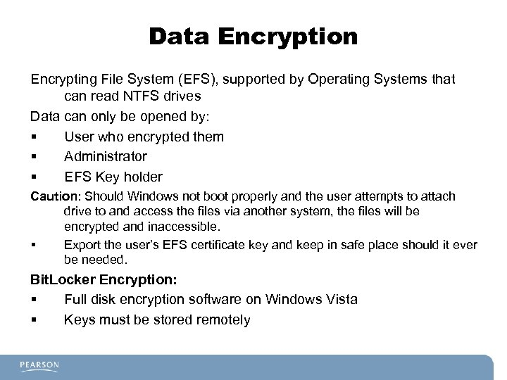 Data Encryption Encrypting File System (EFS), supported by Operating Systems that can read NTFS