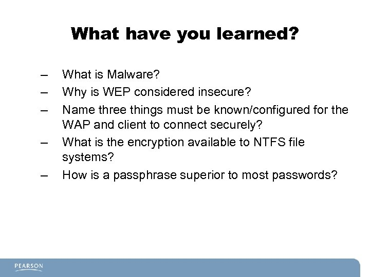 What have you learned? – – – What is Malware? Why is WEP considered